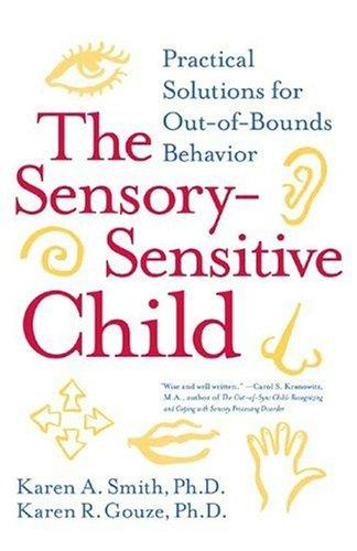 Book Cover, The Sensory Sensitive Child: Practical Solutions For Out Of Bounds Behavior