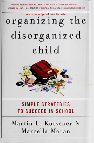 Book Cover, Organizing The Disorganized Child: Simple Strategies To Succeed In School