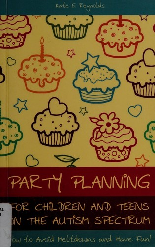 Book Cover, Party Planning For Children And Teens On The Autism Spectrum:  How to Avoid Meltdowns and Have Fun!