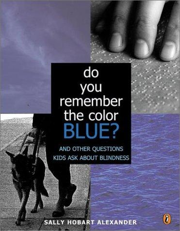 Book Cover, Do You Remember The Color Blue? And Other Questions Kids Ask About Blindness