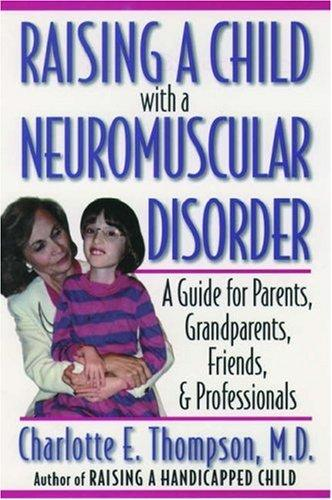 Book Cover, Raising A Child With A Neuromuscular Disorder: A Guide For Parents, Grandparents, Friends, and Professionals