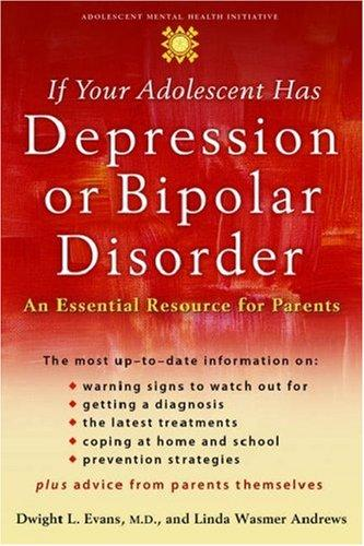 Book Cover, If Your Adolescent Has Depression Or Bipolar Disorder: An Essential Resource For Parents