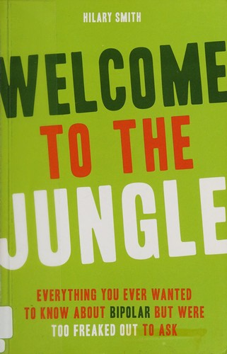 Book Cover, Welcome To The Jungle: Everything You Ever Wanted To Know About Bipolar But Were Too Freaked Out to Ask