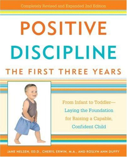Book Cover, Positive Discipline: The First Three Years; From Infant To Toddler- Laying The Foundation for Raising a Capable, Confident Child