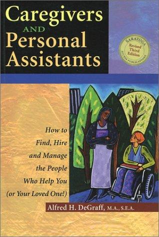 Book Cover, Caregivers And Personal Assistants: How To Find, Hire And Manage The People Who Who Help You (Or Your Loved One!)