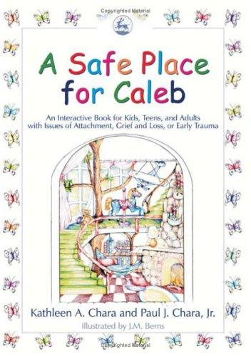 Book Cover, A Safe Place For Caleb: An Interactive Book For Kids, Teens, And Adults With Issues of Attachment, Grief and Loss, or Early Trauma