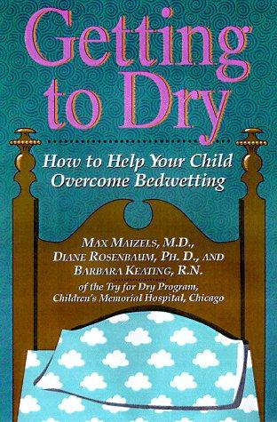 Book Cover, Getting To Dry: How To Help Your Child Overcome Bedwetting