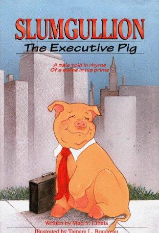 Book Cover, Slumgullion The Executive Pig: A Tale Told In Rhyme Of A Swine In His Prime