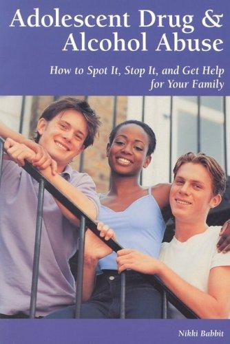 Book Cover, Adolescent Drug and Alcohol Abuse: How To Spot It, Stop It, And Get Help For Your Family