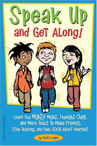 Book Cover, Speak Up And Get Along! Learn The Mighty Might, Thought Chop, And More Tools To Make Friends, Stop Teasing, and Feel Good About Yourself