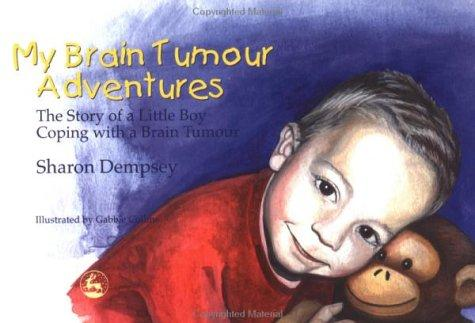 Book Cover, My Brain Tumour Adventures: The Story Of A Little Boy Coping With A Brain Tumour