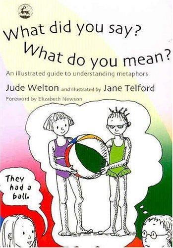 Book Cover, What Did You Say? What Do You Mean? An Illustrated Guide To Understanding Metaphors