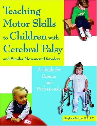 Book Cover, Teaching Motor Skills To Children With Cerebral Palsy And Similar Movement Disorders: A Guide for Parents And Professionals