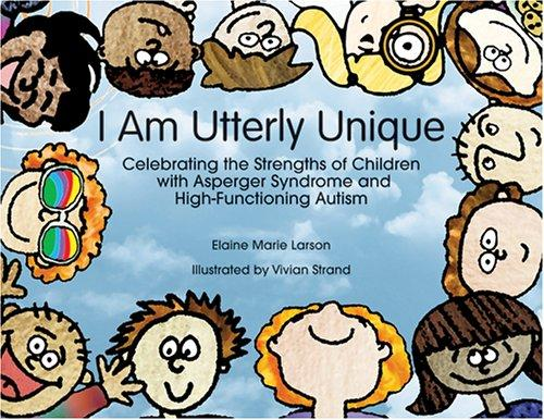 Book Cover, I Am Utterly Unique: Celebrating The Strengths Of Children With Asperger Syndrome and High-Functioning Autism