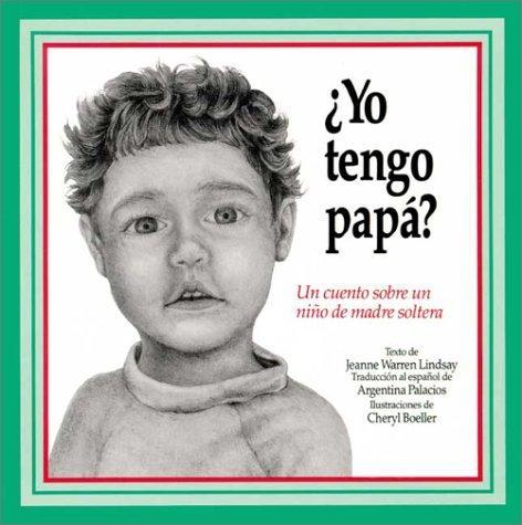 Book Cover, Do I Have A Daddy? A Story About A Single Parent Child / Yo Tengo Papa: Un Cuento Sobre Un Nino De Madre Soltera