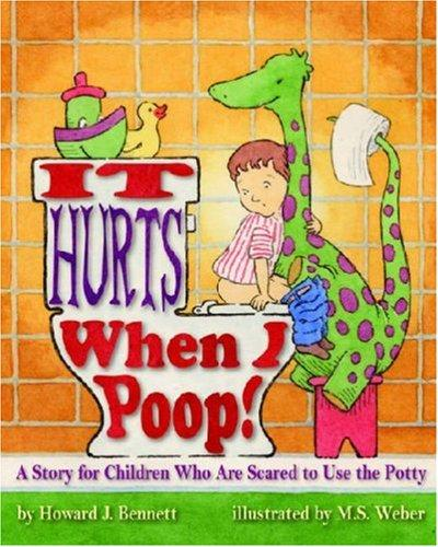 Book Cover, It Hurts When I Poop! A Story For Children Who Are Scared To Use The Potty
