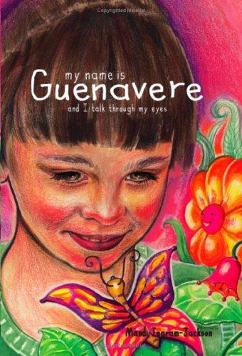Book Cover, My Name Is Guenavere And I Talk Through My Eyes