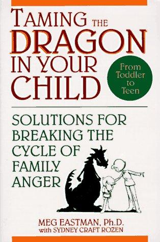 Book Cover, Taming The Dragon In Your Child: Solutions For Breaking The Cycle Of Family Anger