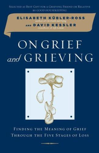 Book Cover, On Grief And Grieving: Finding The Meaning Of Grief Through The Five Stages Of Loss