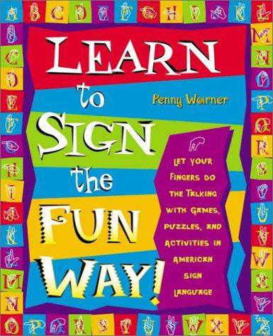 Book Cover, Learn To Sign The Fun Way! Let Your Fingers Do The Talking With Games, Puzzles, and Activities in American Sign