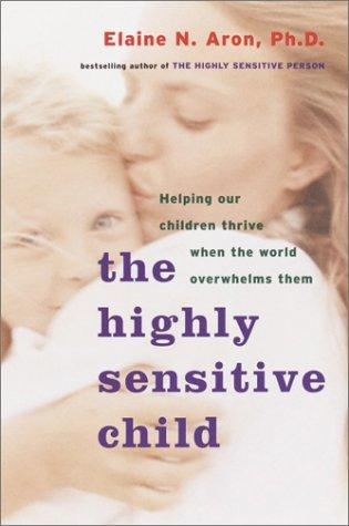 Book Cover, The Highly Sensitive Child: Helping Our Child Thrive When The World Overwhelms Them