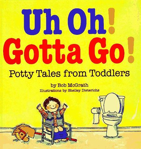 Book Cover, Uh Oh! Gotta Go! Potty Tales From Toddlers