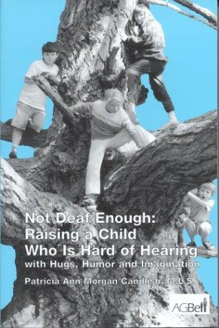 Book Cover, Not Deaf Enough: Raising A Child Who Is Hard Of Hearing With Hugs, Humor And Imagination
