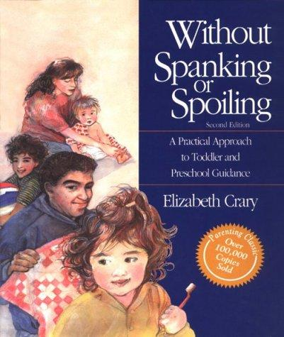 Book Cover, Without Spanking or Spoiling, A Practical Approach To Toddler And Preschool Guidance