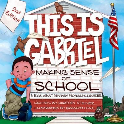 Book Cover, This Is Gabriel Making Sense Of School: A Book About Sensory Processing Disorder