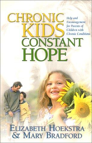 Book Cover, Chronic Kids Constant Hope: Help And Encouragement For Parents Of Children With Chronic Conditions
