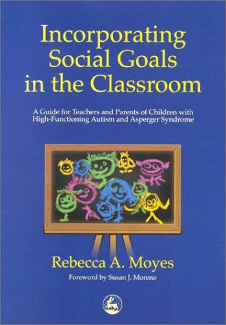 Book Cover, Incorporating Social Goals In The Classroom- A Guide For Teachers And Parents of Children with High Functioning Autism and Asperger Syndrome