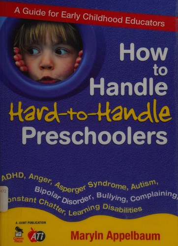 Book Cover, How To Handle Hard-To-Handle Preschoolers- A Guide for Early Childhood Educators