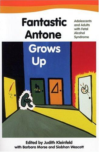 Book Cover, Fantastic Antone Grows Up: Adolescents And Adults With Fetal Alcohol Syndrome
