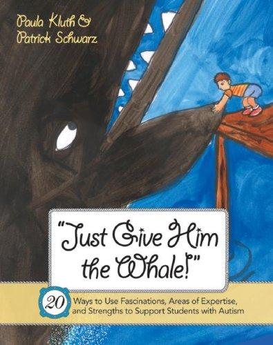 Book Cover, Just Give Him the Whale! 20 Ways to Use Fascinations, Areas of Expertise , and Strengths to Support Students With Autism