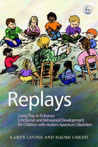 Book Cover, Replays: Using Play to Enhance Emotional and Behavioral Development for Children With Autism Spectrum Disorder