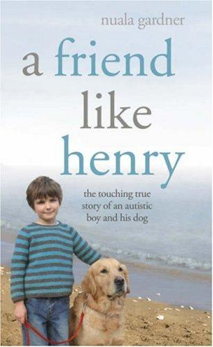 Book Cover, A Friend Like Henry: The Remarkable True Story of an Autistic Boy and the Dog That Unlocked His World