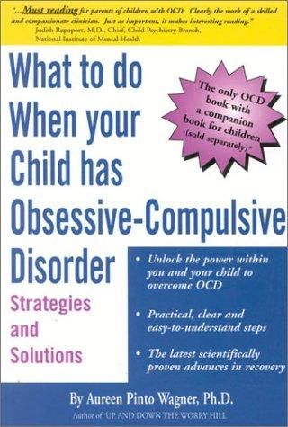 Book Cover, What to do When Your Child Has Obsessive-Compulsive Disorder: Strategies and Solutions