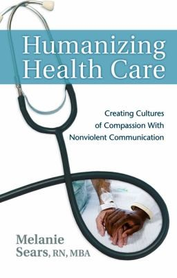 Book Cover, Humanizing Health Care: Creating Cultures of Compassion With Nonviolent Communication