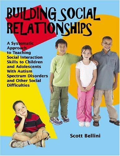 Book Cover, Building Social Relationships: A Systematic Approach to Teaching Social Interaction Skills to Children and Adolescents with Autism Spectrum Disorders and Other Social Difficulties