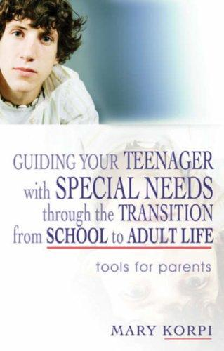 Book Cover, Guiding Your Teenager with Special Needs Through the Transition from School to Adult Life: Tools for Parents