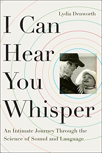 Book Cover, I Can Hear You Whisper: An Intimate Journey Through the Science of Sound and Language