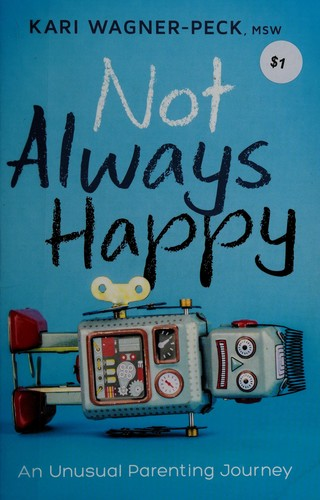 Book Cover, Not Always Happy: An Unusual Parenting Journey