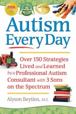Book Cover, Autism Every Day: Over 150 Strategies Lived and Learned by a Professional Autism Consultant with 3 Sons on the Spectrum