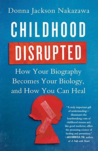 Book Cover, Childhood Disrupted: How Your Biography Becomes Your Biology, and How You Can Heal